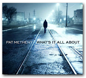 Whats it all about - Pat Metheny