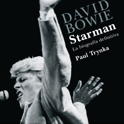 David Bowie: starman: la biografia definitiva - Paul Trynka