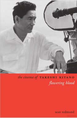 The Cinema of Takeshi Kitano: Flowering Blood - Sean Redmon