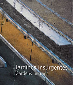 Jardines insurgentes: arquitectura del paisaje en Europa = Gardens in arms: landscape architecture in Europe: 1996-2000: catálogo de la 2a Bienal Europea de Paisaje 2001 = catalogue of the 2nd European Landscape Biennial 2001