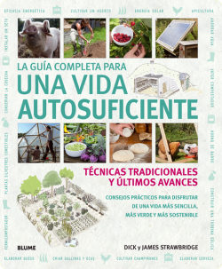 Dick i James Strawbridge La guía completa para una vida autosuficiente