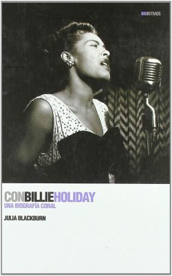 Con Billie Holiday: una biografía coral  Blackburn, Julia