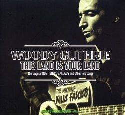 This land is your land: the original Dust Bowl ballads and other folk songs  Guthrie, Woody