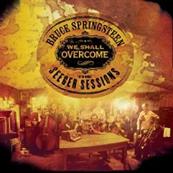 We shall overcome: the Seeger sessions  Springsteen, Bruce