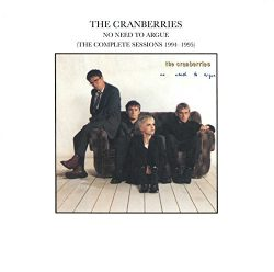 No need to argue: the complete sessions 1994-1995  Cranberries