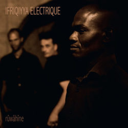 Ifriqiyya Electrique  Rûwâhîne