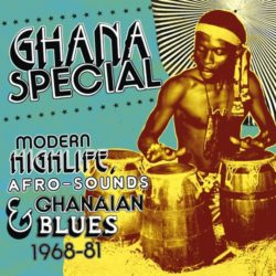 Ghana special: modern highlife, afrosounds & Ghahaian blues 1968-81