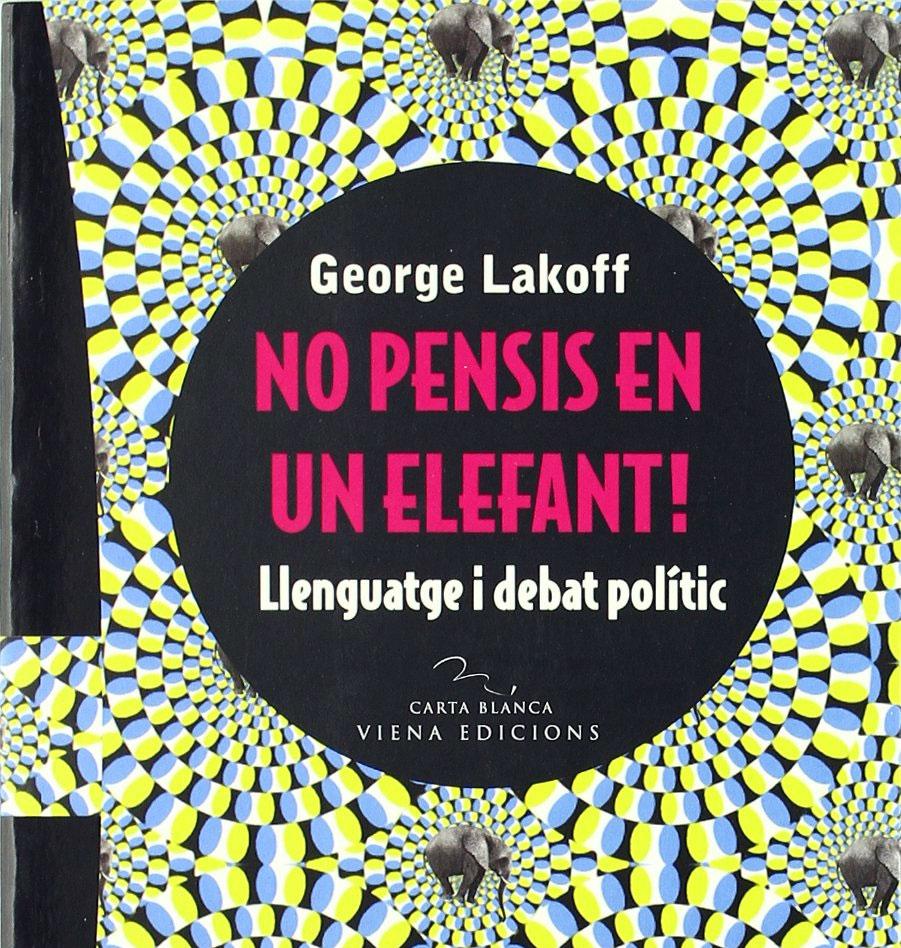 No pensis en un elefant - George Lakoff