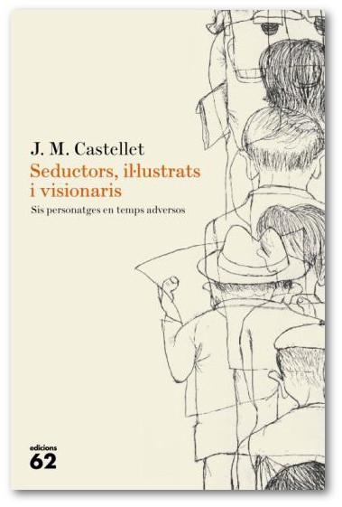 Seductors, il·lustrats i visionaris - J. M. Castellet