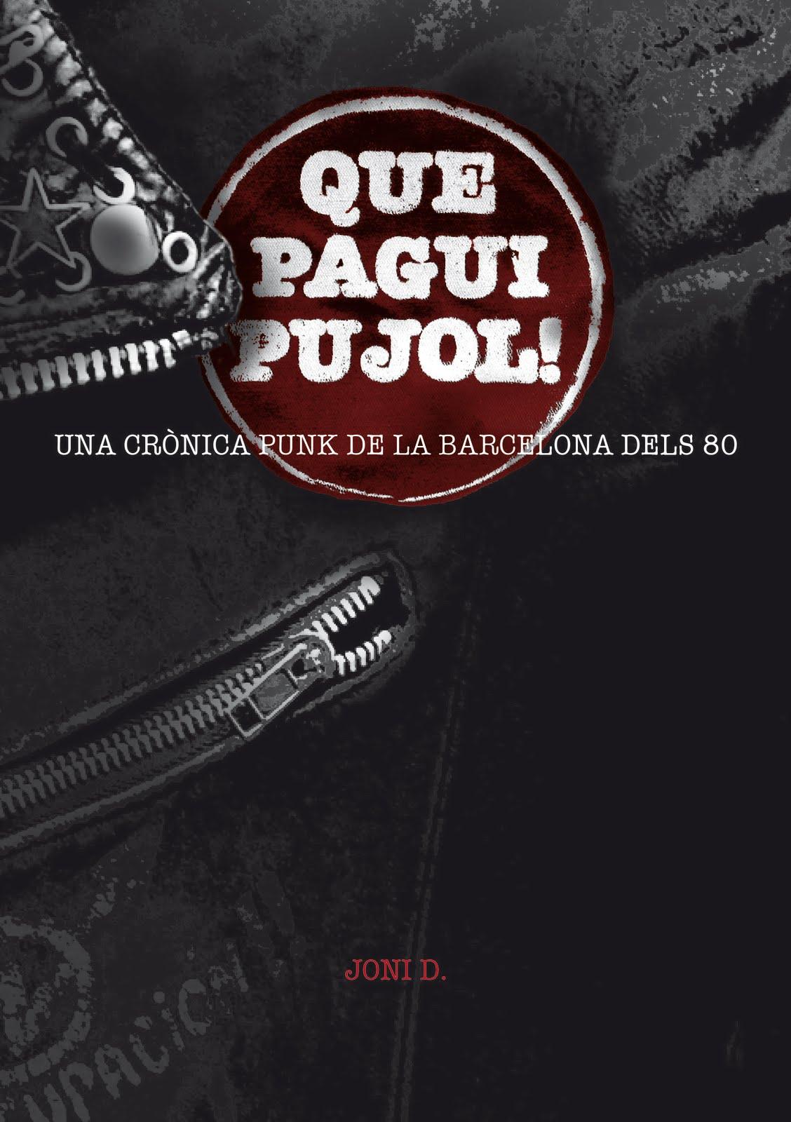 Que pagui Pujol! Una crònica punk de la Barcelona dels 80 - Joni D.