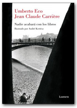 Nadie acabara con los libros - Umberto Eco / Jean Claude Carriere