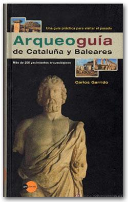 Arqueoguía de Cataluña y Baleares - Carlos Garrido