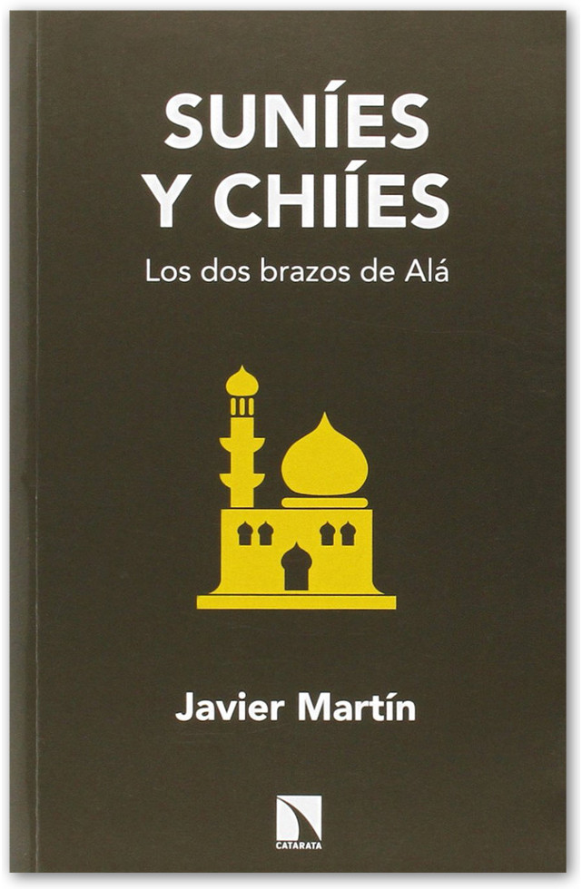 Suníes y Chiíes. Los dos brazos de Alá - Javier Martín