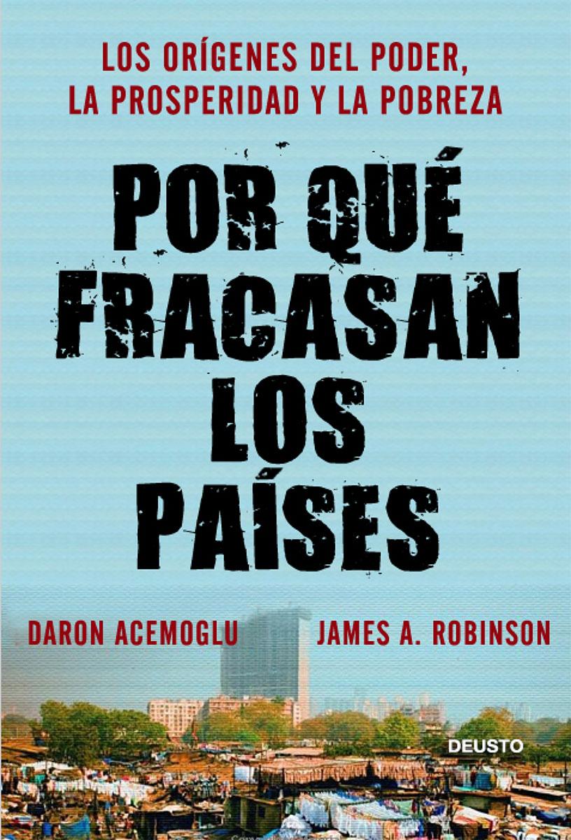 Por qué fracasan los paises - Daron Acemoglu / James A. Robinson