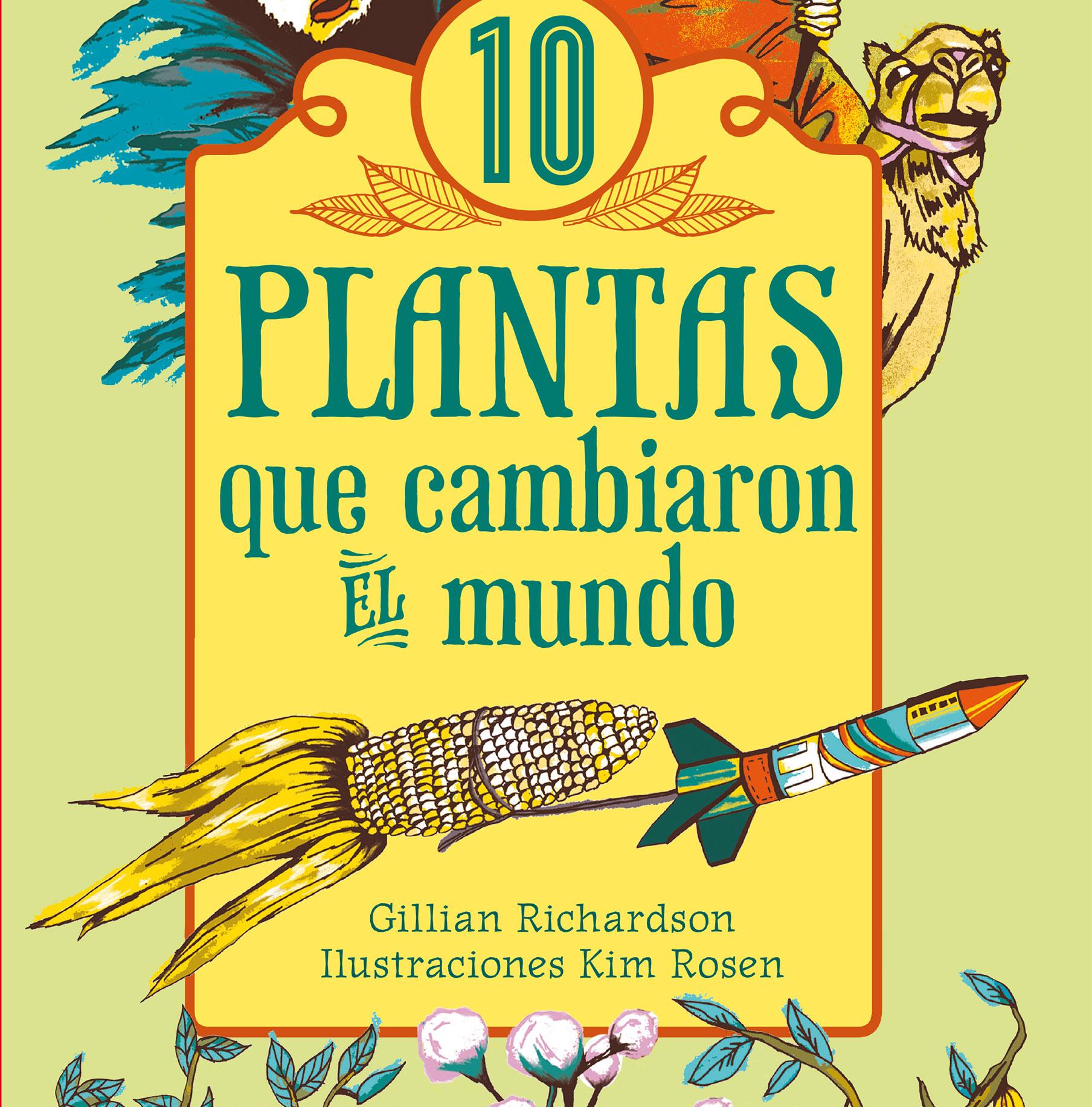 Richardson, Gillian 10 plantas que cambiaron el mundo