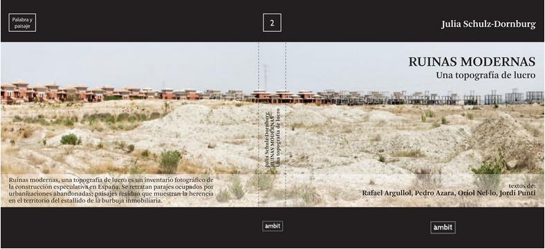 Schulz-Dornburg, Julia Ruinas modernas : una topografía de lucro
