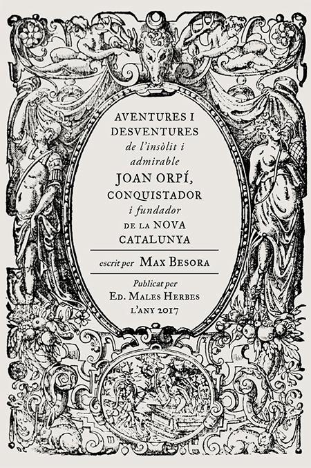 Max Besora - Aventures i desventures de l'insòlit i admirable Joan Orpí, fundador de la nova Catalunya