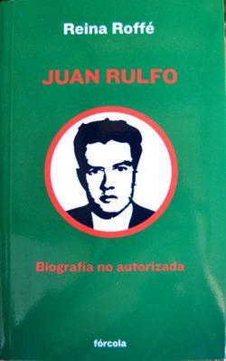 Juan Rulfo. Biografía no autorizada  Reina Roffé