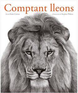 Cotton, Katie  Comptant lleons : retrats d'animals en llibertat  [Barcelona] : Flamboyant, 2016