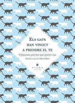 Els Gats han vingut a prendre el te : cinquanta poemes que porten cua  Selecció a cura de Marcel Riera
