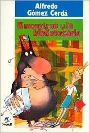 El monstre i la bibliotecària  GÓMEZ CERDÁ, Alfredo; TORCIDA, María Luisa