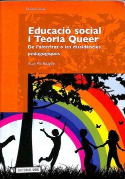 Educació social i Teoria Queer: de l'alteritat o les dissidències pedagògiques  Pié Balaguer, Assumpció
