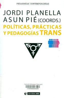 Políticas, prácticas y pedagogías traNs  Asun Pié y Jordi Planella (Eds.)