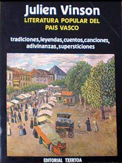 Literatura popular del País Vasco: tradiciones. leyendas, cuentos, canciones, adivinanzas, supersticiones  VINSON, Julien