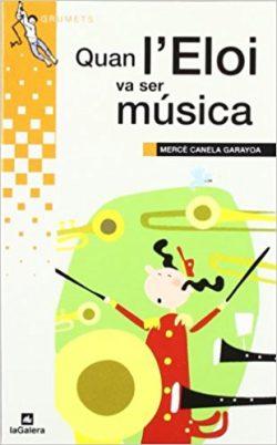 Quan Eloi va ser música  CANELA GARAYOA, Mercè; CLIMENT, Òsca