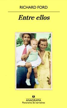 Entre ellos : recuerdos de mis padres / Richard Ford narrativa autobiografica