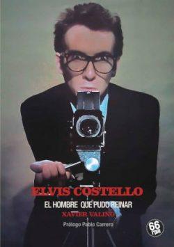 Elvis Costello: el hombre que pudo reinar  Valiño, Xavier