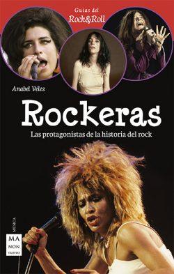 Rockeras Las protagonistes de la historia del rock  VÉLEZ VARGAS, Anabel