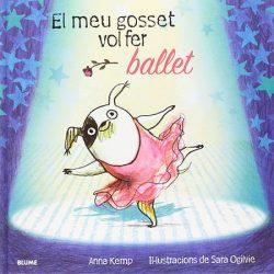 El meu gosset vol fer ballet  KEMP, Anna; OGILVIE, Sara