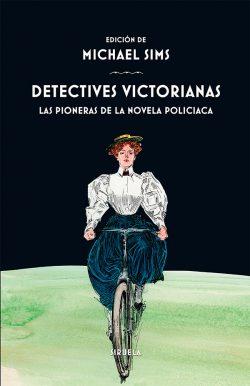 Detectives victorianas: las pioneras de la novela policiaca  SIMS, Michael (ed.)