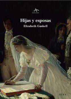 Hijas y esposas: una historia cotidiana  Gaskell, Elizabeth Cleghorn