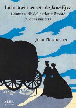 La historia secreta de Jane Eyre: cómo escribió Charlotte Brontë su obra maestra  Pfordresher, John