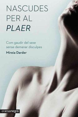 Nascudes per al plaer: com gaudir del sexe sense demanar disculpes  DARDER
