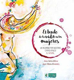 El Baile de la vida en las mujeres: un recorrido por nuestras etapas vitales al natural  SALVIA RIBERA, Anna