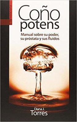Coño potens: manual sobre su poder, su próstata y sus fluidos  TORRES, Diana J