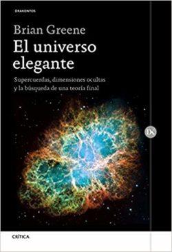 El Universo elegante: supercuerdas, dimensiones ocultas y la búsqueda de una teoría final  GREENE, Brian