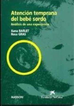 Atención temprana del bebé sordo : análisis de una experiencia BARLET Jaume, Xana