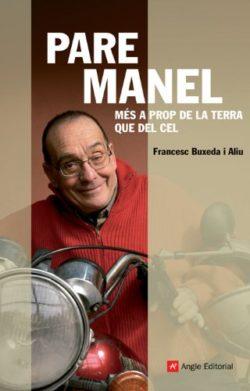 Pare Manel: més a prop de la terra que del cel BUXEDA I ALIU, Francesc