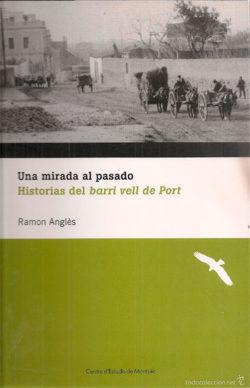 Una Mirada al pasado : historias del Barri Vell de Port ANGLÈS I GONZÀLEZ, Ramon