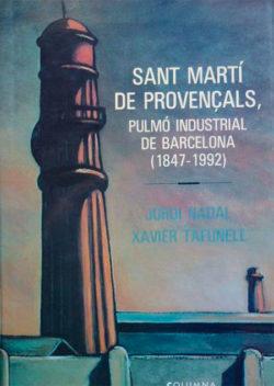 Sant Martí de Provençals, pulmó industrial de Barcelona, 1847-1992 NADAL I OLLER, Jordi