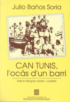 Can Tunis, l'ocàs d'un barri = Casa Antúnez, el ocaso de un barrio BAÑOS SORIA, Julio