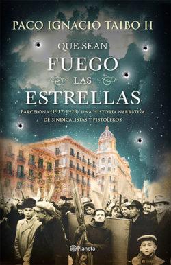 Que sean fuego las estrellas : Barcelona, 1917-1923 TAIBO MAHOJO, Paco Ignacio