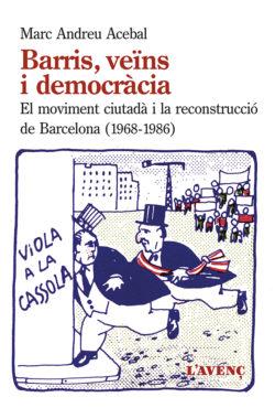 Barris, veïns i democràcia: el moviment ciutadà i la reconstrucció de Barcelona (1968-1986) ANDREU, Marc
