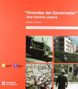Vivendes del Governador: una història urbana PRADAS, Rafael