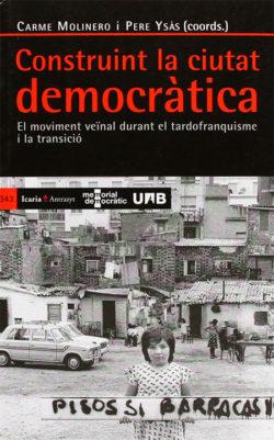 Construint la ciutat democràtica: el moviment veïnal durant el tardofranquisme i la transició YSÀS, Pere; MOLINERO, Carme