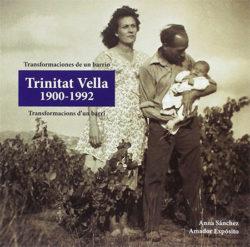 Trinitat Vella, 1900-1992 : transformaciones de un barrio = transformacions d'un barri SÁNCHEZ AGUILERA, Anna